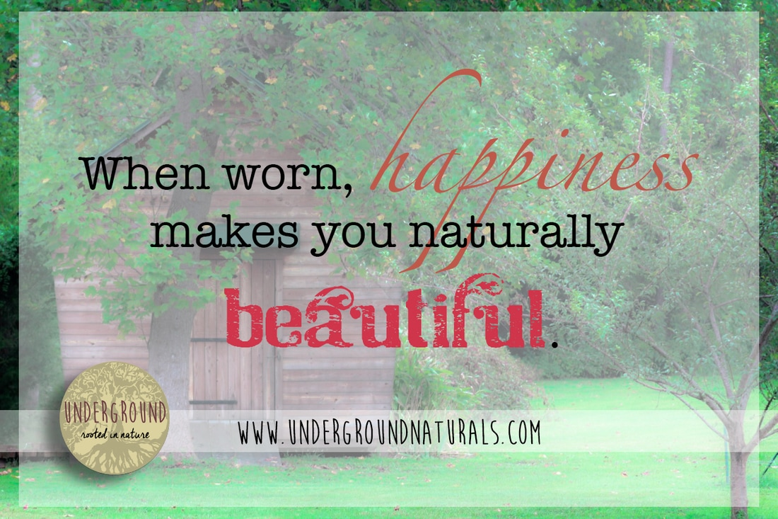 Underground Naturals: When worn, happiness makes you naturally beautiful.